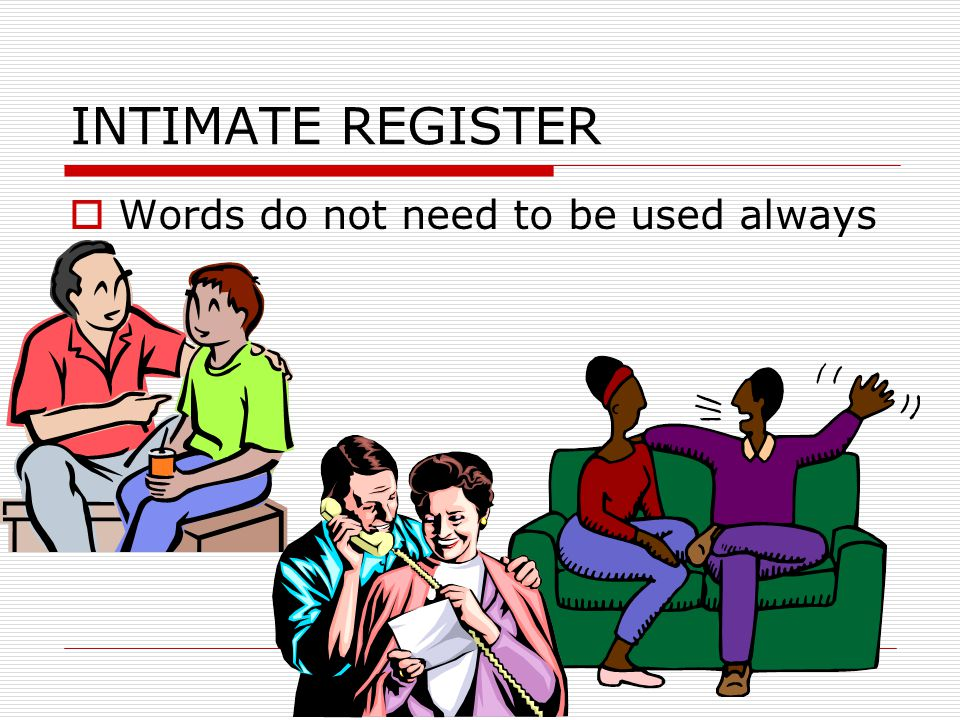 INTIMATE REGISTER Words do not need to be used always