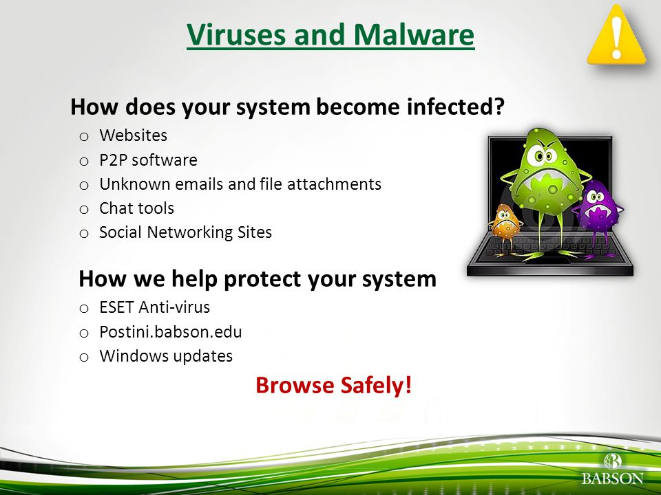 Viruses and Malware How does your system become infected