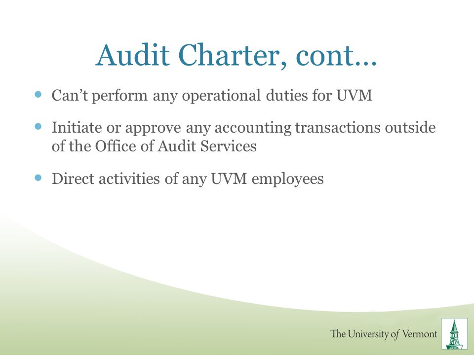 Audit Charter, cont… Can't perform any operational duties for UVM