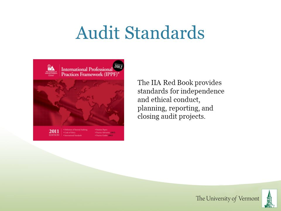 Audit Standards The IIA Red Book provides standards for independence and ethical conduct, planning, reporting, and closing audit projects.