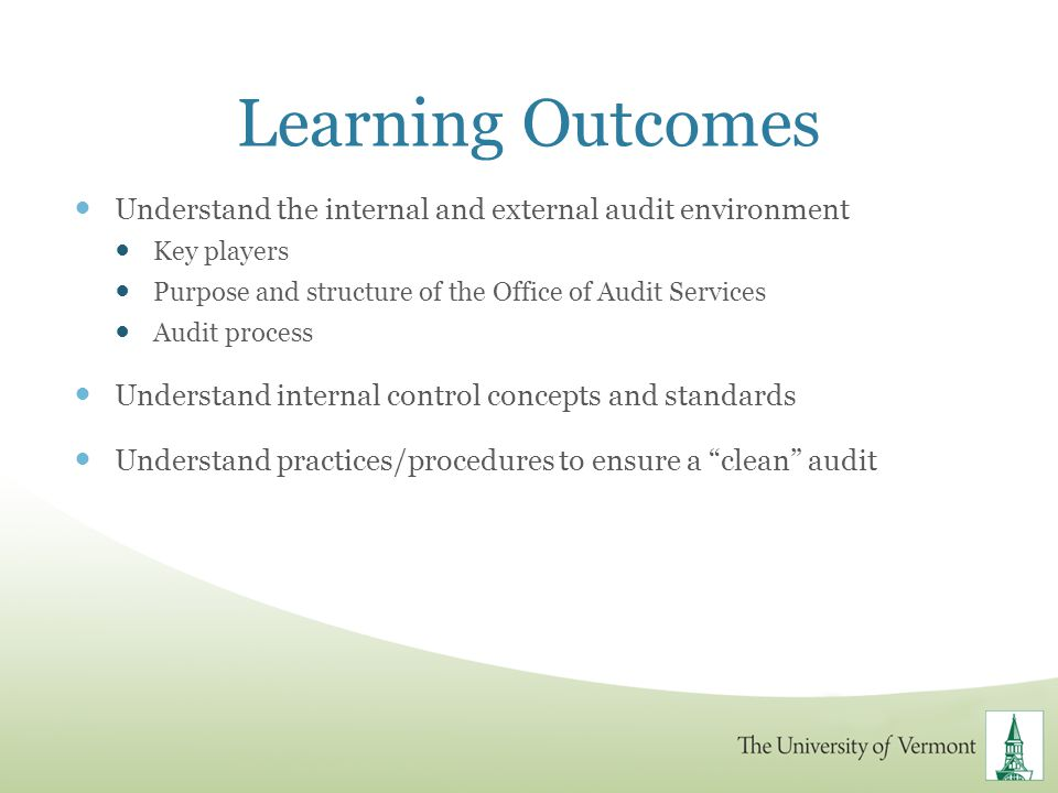 Learning Outcomes Understand the internal and external audit environment. Key players. Purpose and structure of the Office of Audit Services.