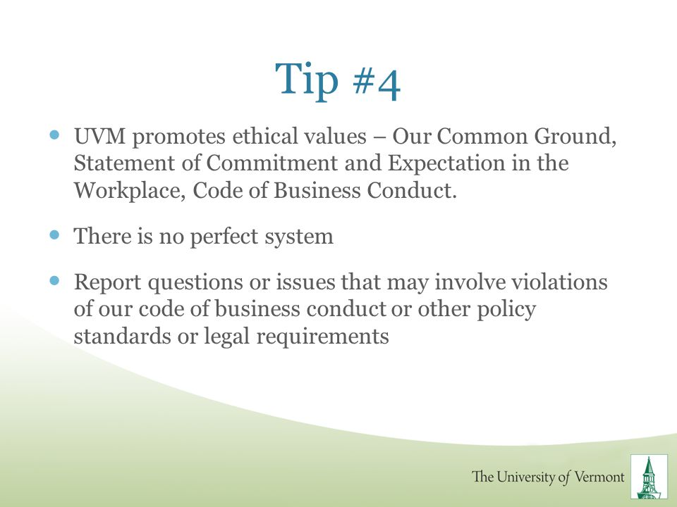 Tip #4 UVM promotes ethical values – Our Common Ground, Statement of Commitment and Expectation in the Workplace, Code of Business Conduct.