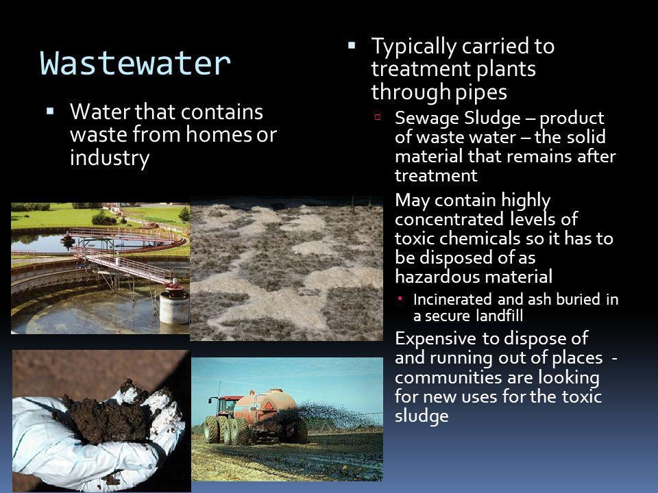 Wastewater Typically carried to treatment plants through pipes