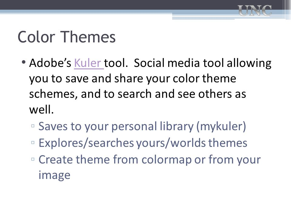Color Themes Adobe's Kuler tool. Social media tool allowing you to save and share your color theme schemes, and to search and see others as well.