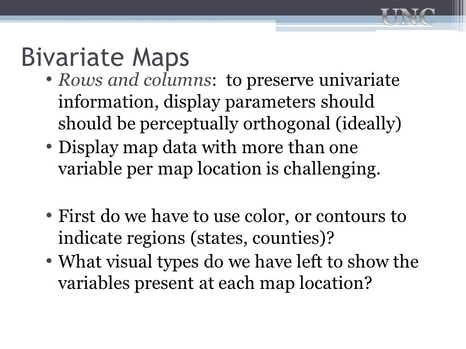 Bivariate Maps Rows and columns: to preserve univariate information, display parameters should should be perceptually orthogonal (ideally)
