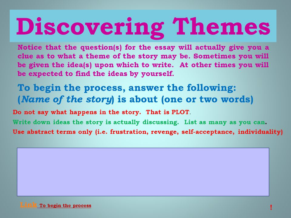 Discovering Themes To begin the process, answer the following: