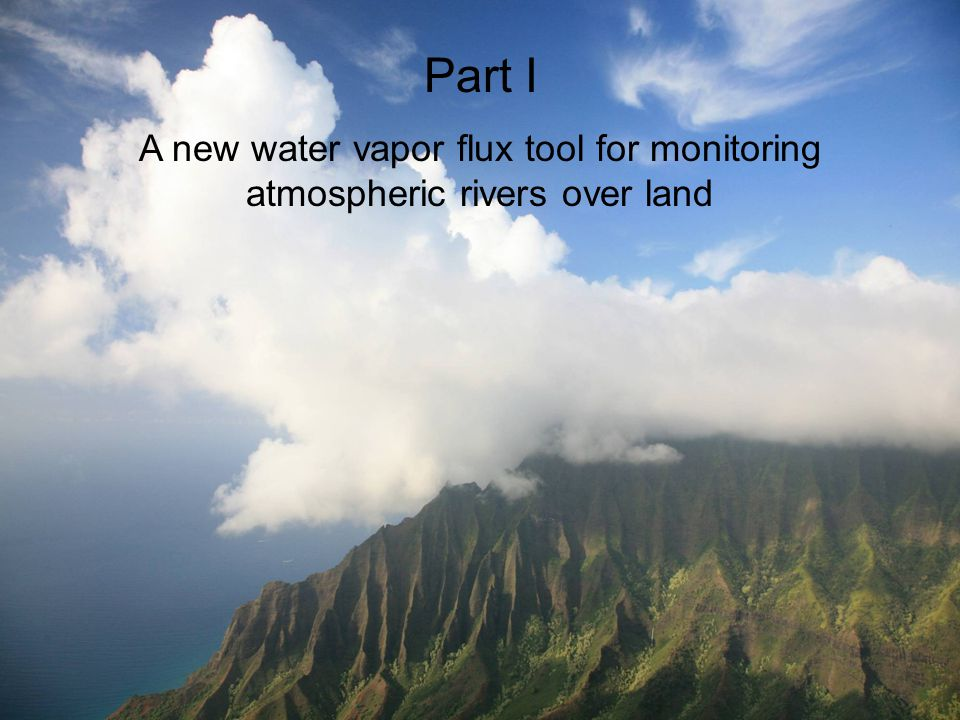 Part I A new water vapor flux tool for monitoring atmospheric rivers over land