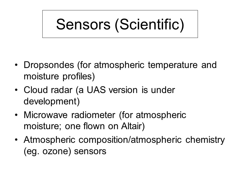 Sensors (Scientific) Dropsondes (for atmospheric temperature and moisture profiles) Cloud radar (a UAS version is under development)