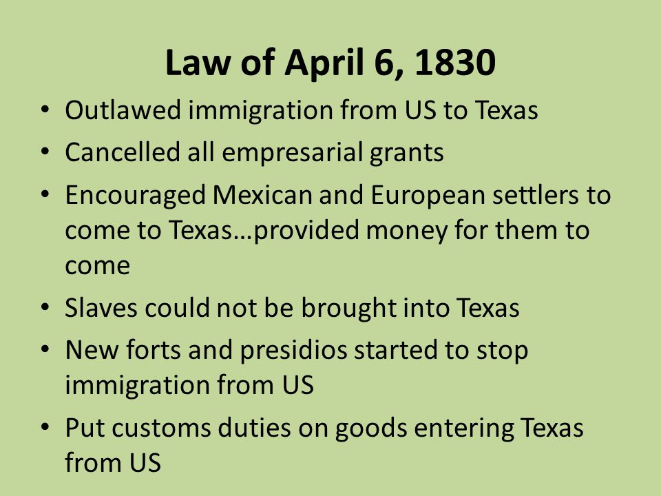 Law of April 6, 1830 Outlawed immigration from US to Texas