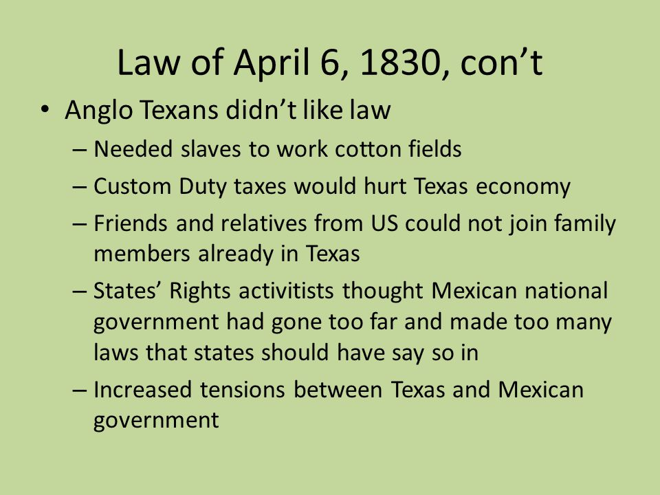 Law of April 6, 1830, con't Anglo Texans didn't like law