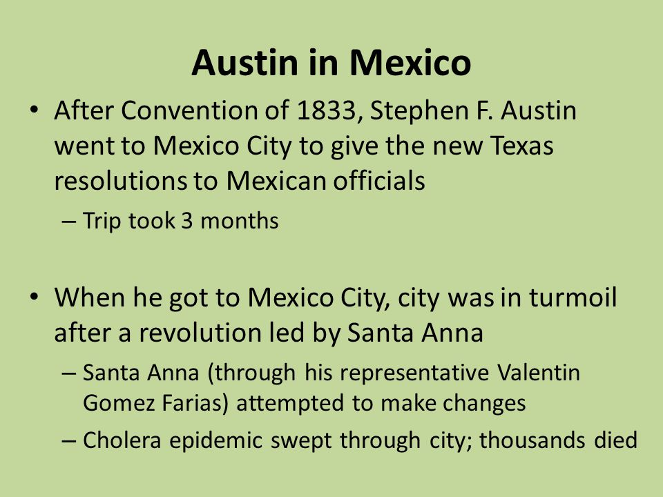 Austin in Mexico After Convention of 1833, Stephen F. Austin went to Mexico City to give the new Texas resolutions to Mexican officials.