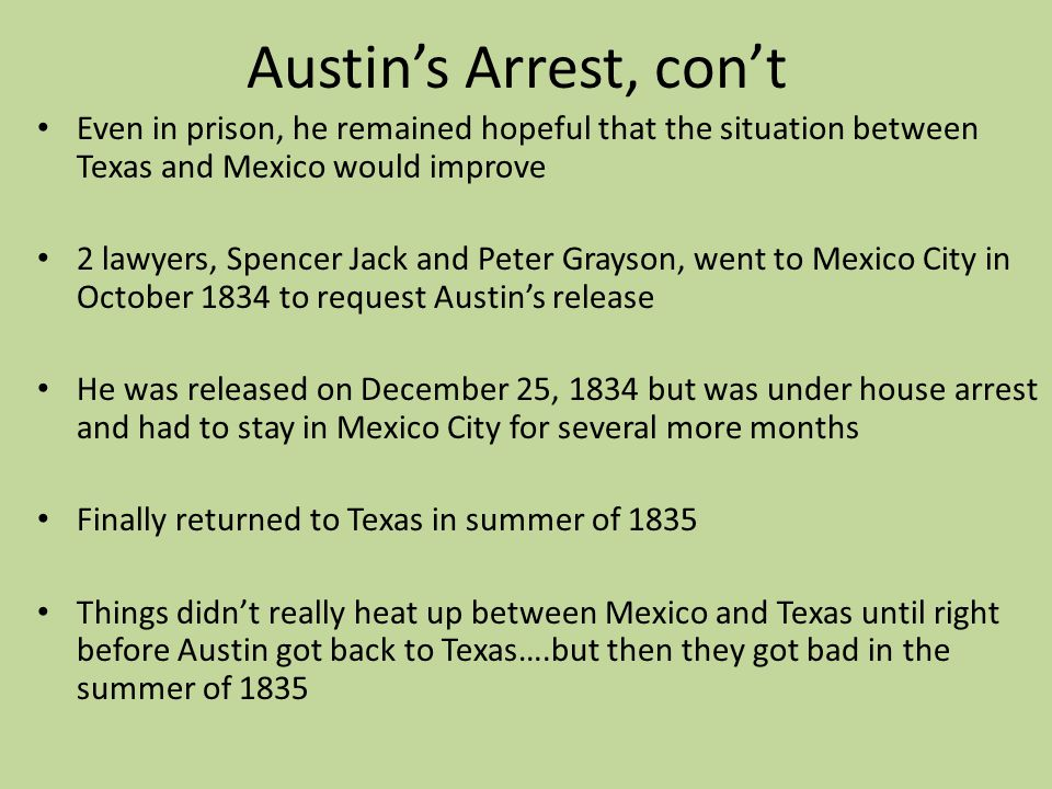 Austin's Arrest, con't Even in prison, he remained hopeful that the situation between Texas and Mexico would improve.
