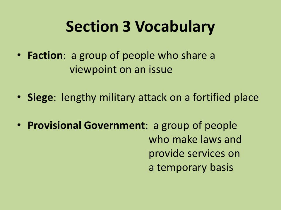 Section 3 Vocabulary Faction: a group of people who share a