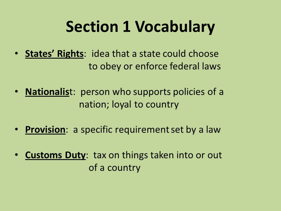 Section 1 Vocabulary States' Rights: idea that a state could choose