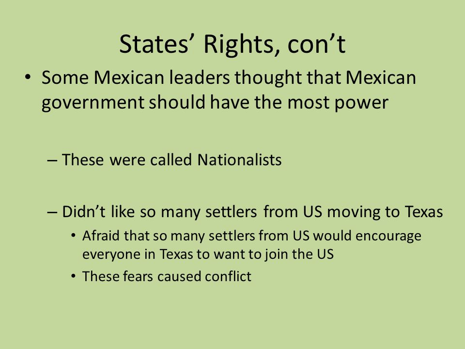 States' Rights, con't Some Mexican leaders thought that Mexican government should have the most power.