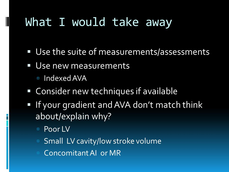What I would take away Use the suite of measurements/assessments
