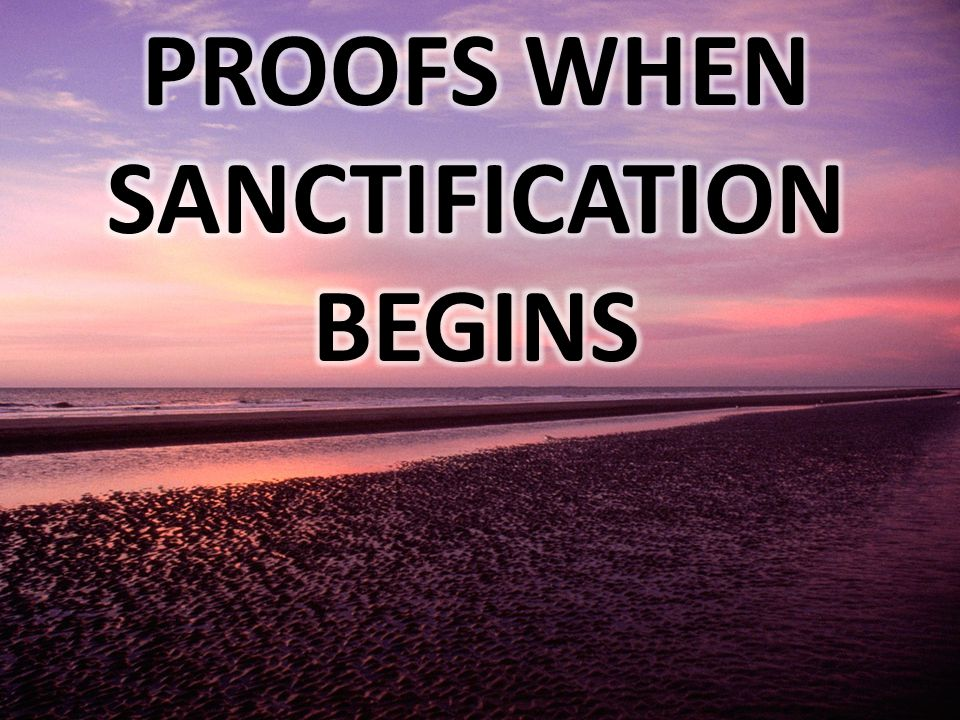 PROOFS WHEN SANCTIFICATION BEGINS