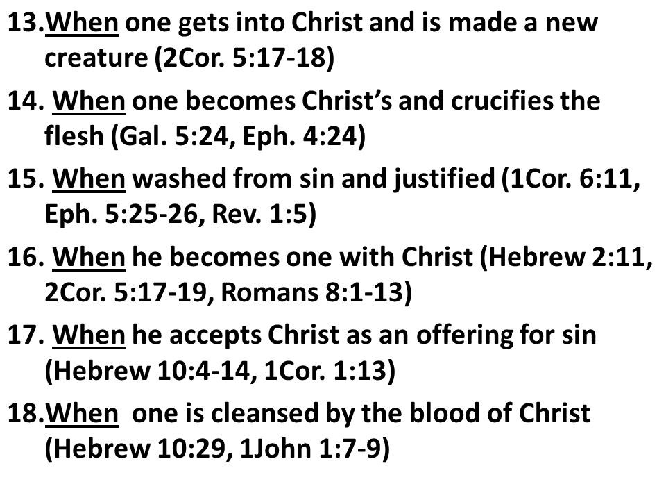 When one gets into Christ and is made a new creature (2Cor. 5:17-18)