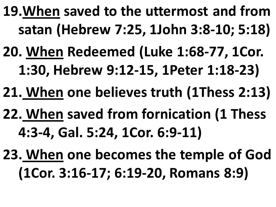 When saved to the uttermost and from satan (Hebrew 7:25, 1John 3:8-10; 5:18)