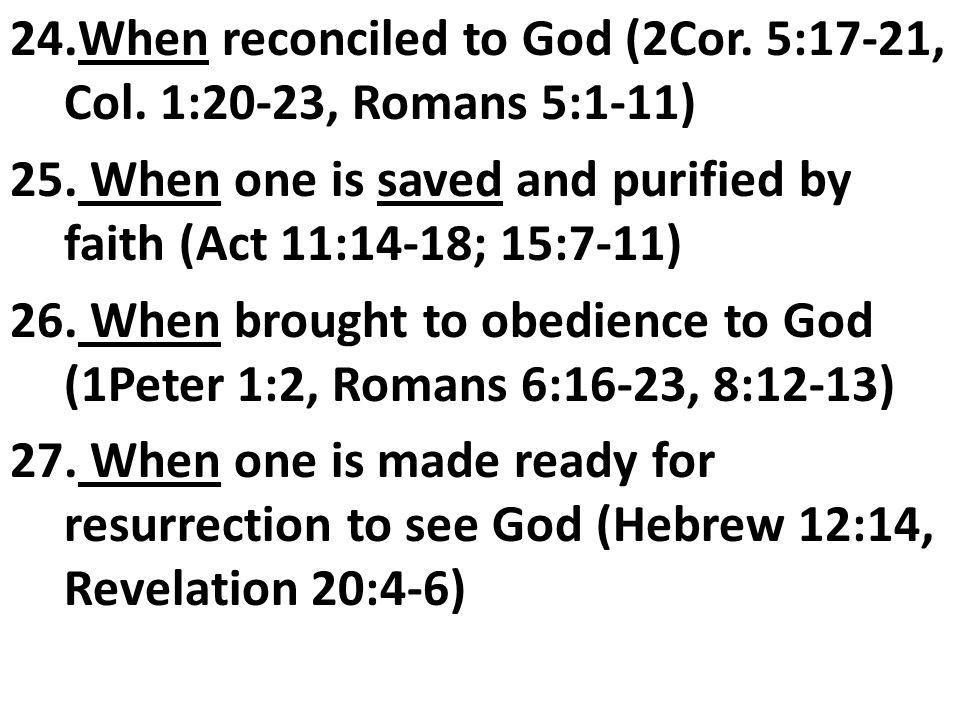 When reconciled to God (2Cor. 5:17-21, Col. 1:20-23, Romans 5:1-11)