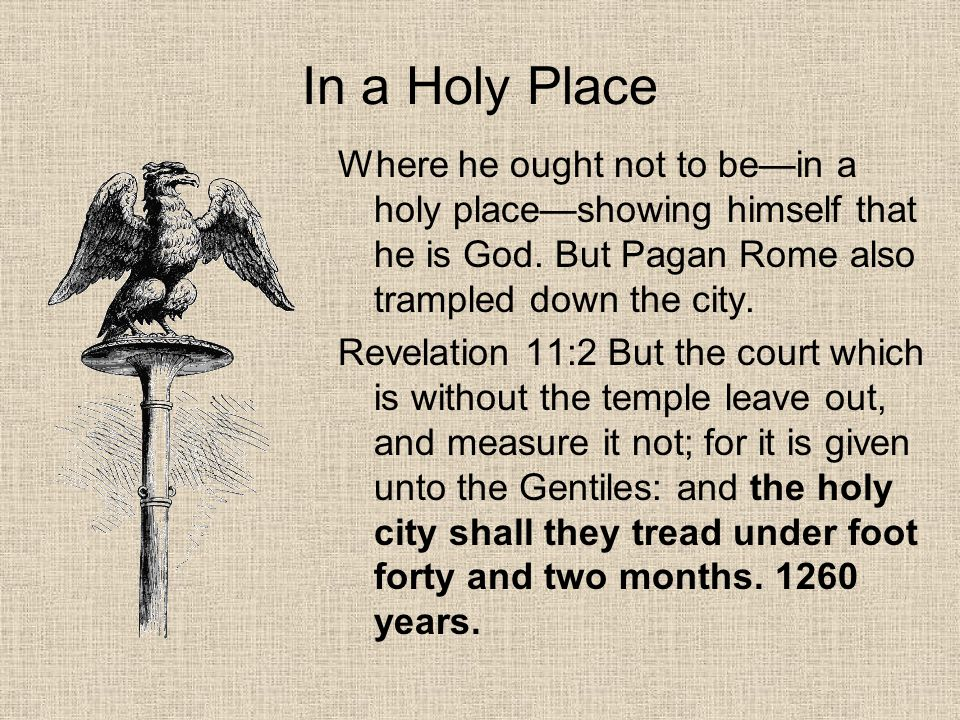 In a Holy Place Where he ought not to be—in a holy place—showing himself that he is God. But Pagan Rome also trampled down the city.