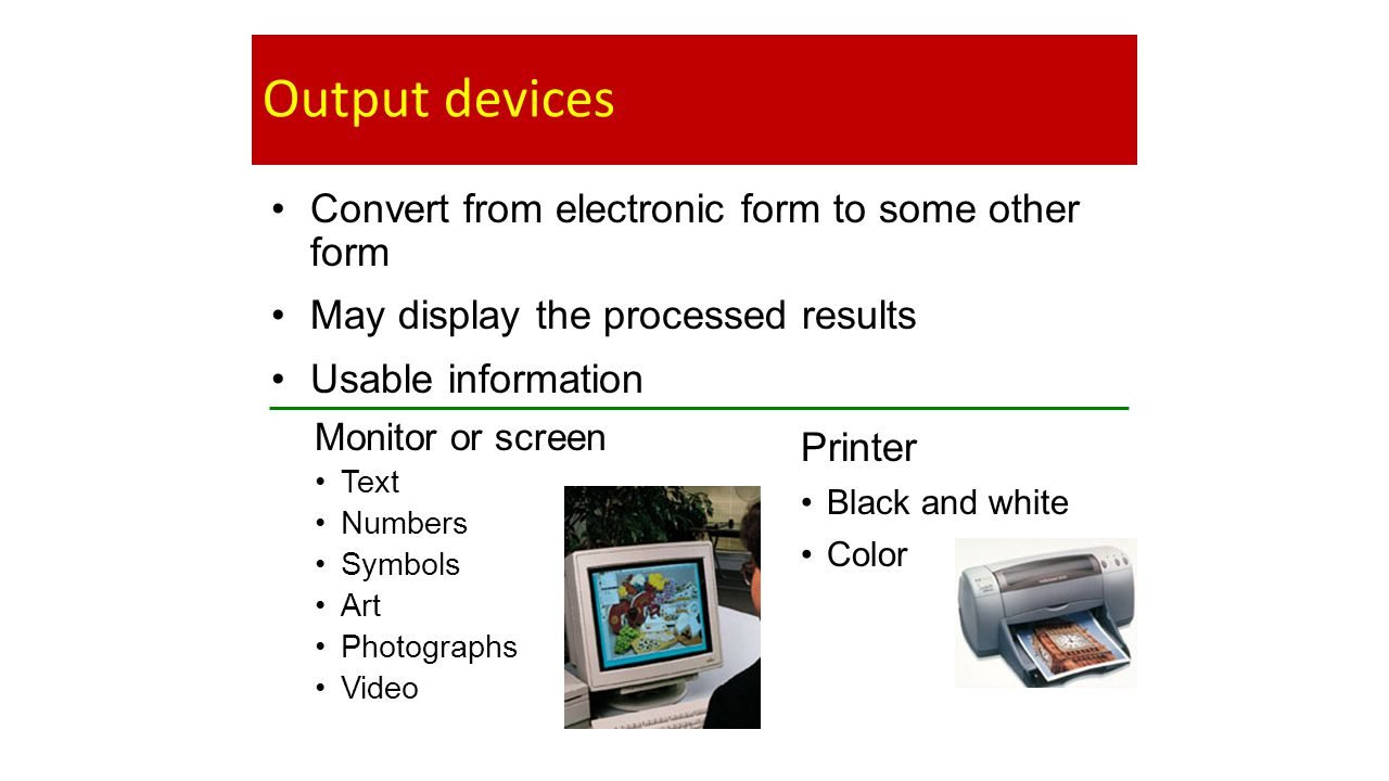 Output devices Convert from electronic form to some other form