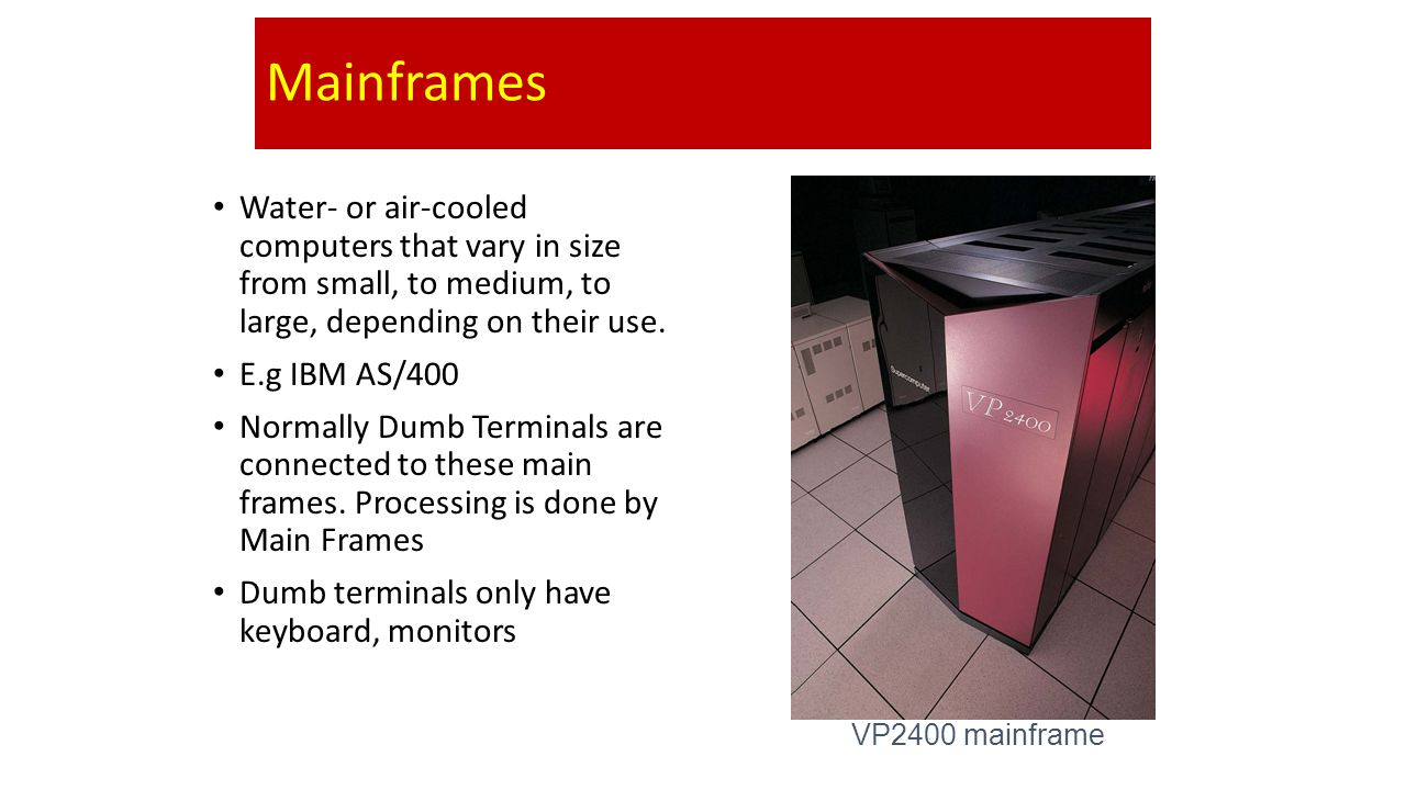 Mainframes Water- or air-cooled computers that vary in size from small, to medium, to large, depending on their use.