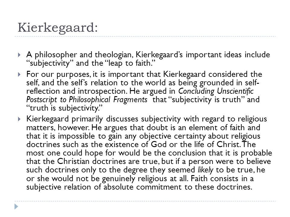 Kierkegaard: A philosopher and theologian, Kierkegaard's important ideas include subjectivity and the leap to faith.
