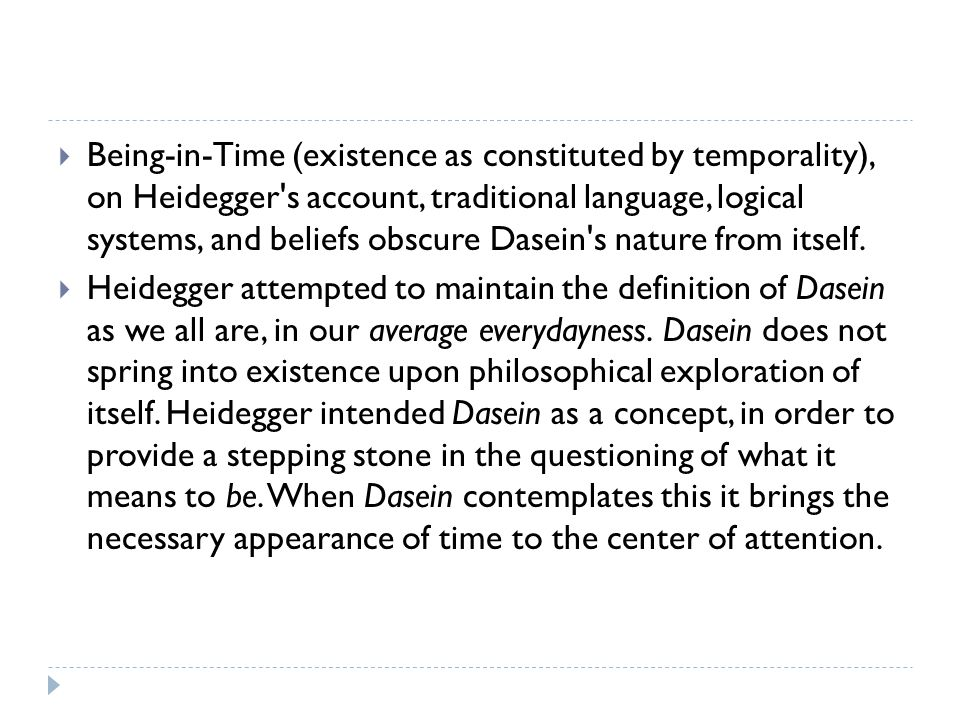 Being-in-Time (existence as constituted by temporality), on Heidegger s account, traditional language, logical systems, and beliefs obscure Dasein s nature from itself.