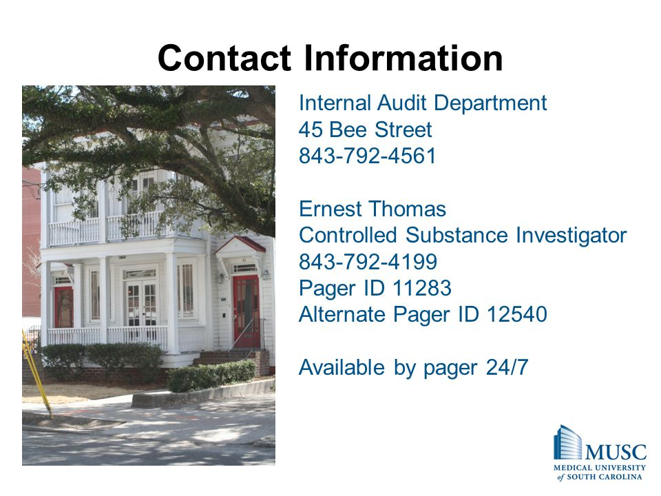 Contact Information Internal Audit Department. 45 Bee Street. 843-792-4561. Ernest Thomas. Controlled Substance Investigator.