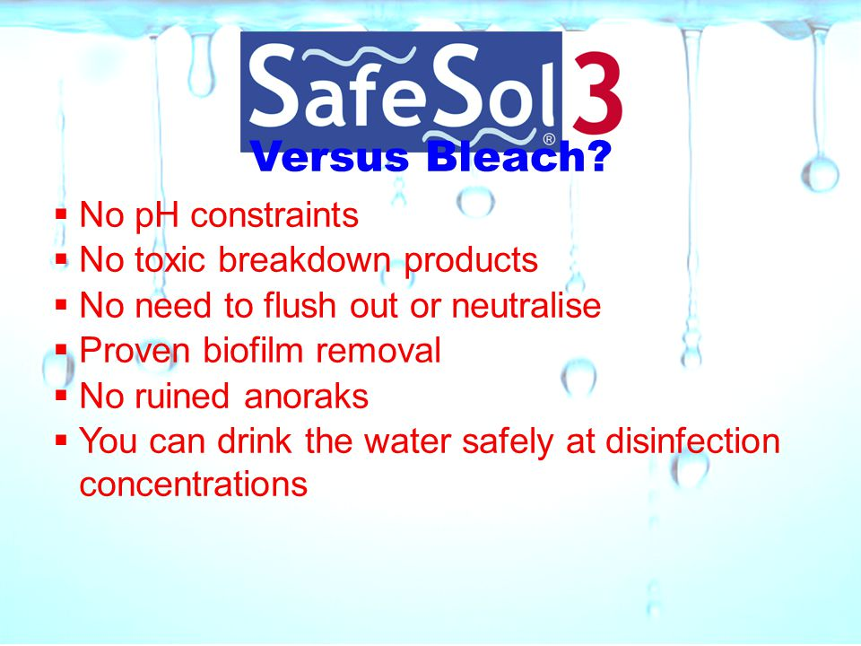 Versus Bleach No pH constraints No toxic breakdown products