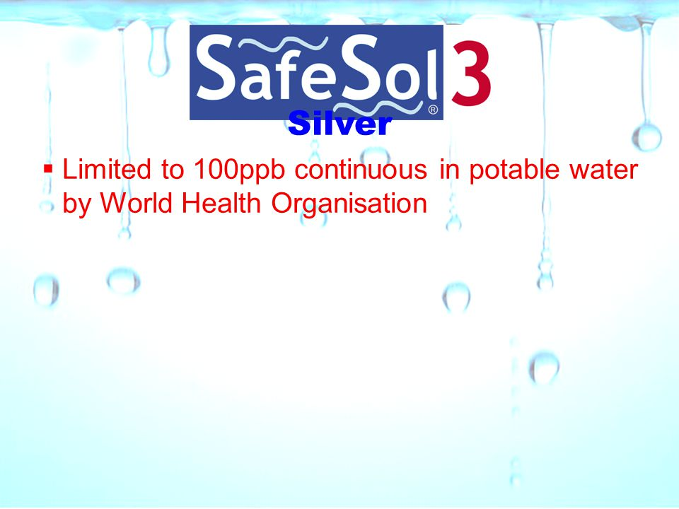 Silver Limited to 100ppb continuous in potable water by World Health Organisation