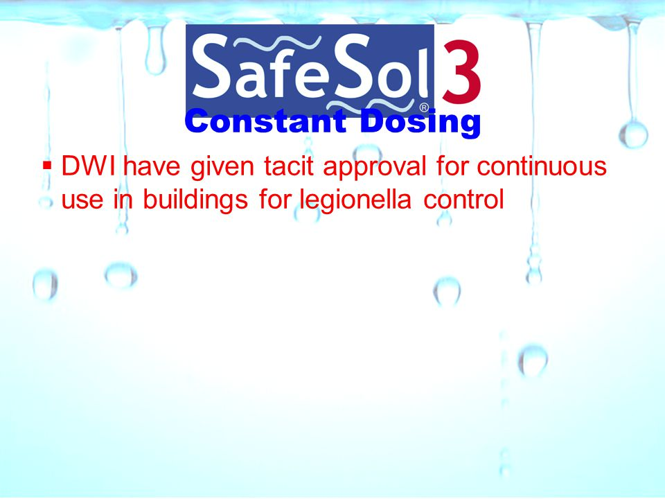 Constant Dosing DWI have given tacit approval for continuous use in buildings for legionella control.