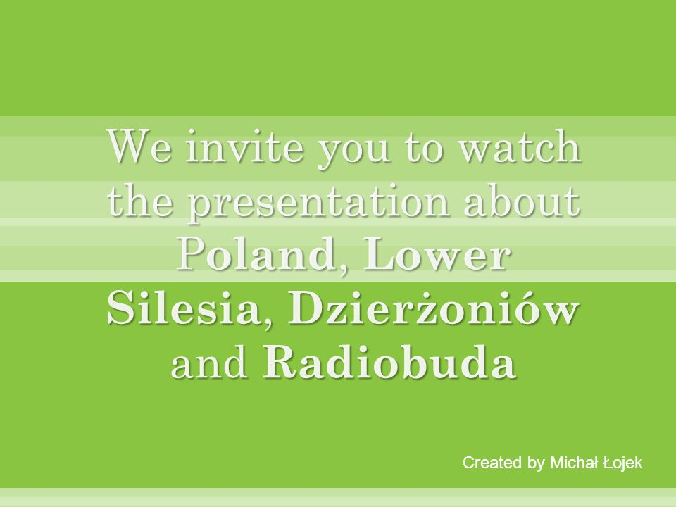 We invite you to watch the presentation about Poland, Lower Silesia, Dzierżoniów and Radiobuda