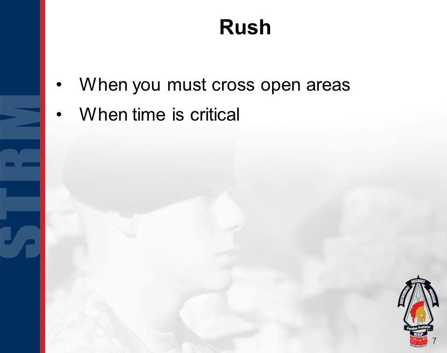Rush When you must cross open areas When time is critical