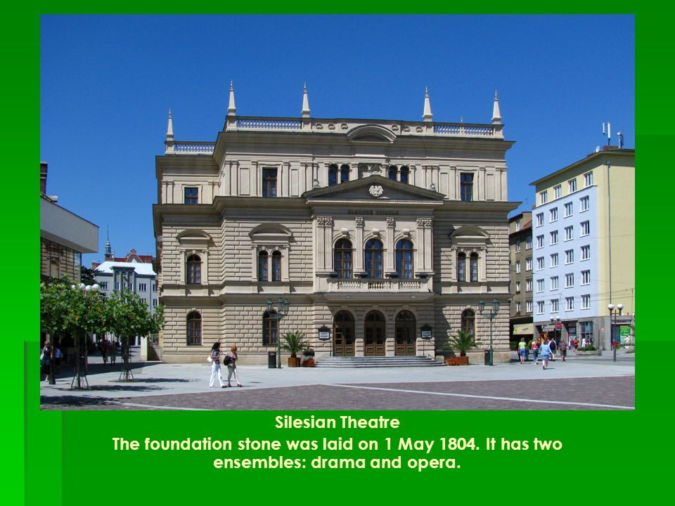 Silesian Theatre The foundation stone was laid on 1 May 1804.