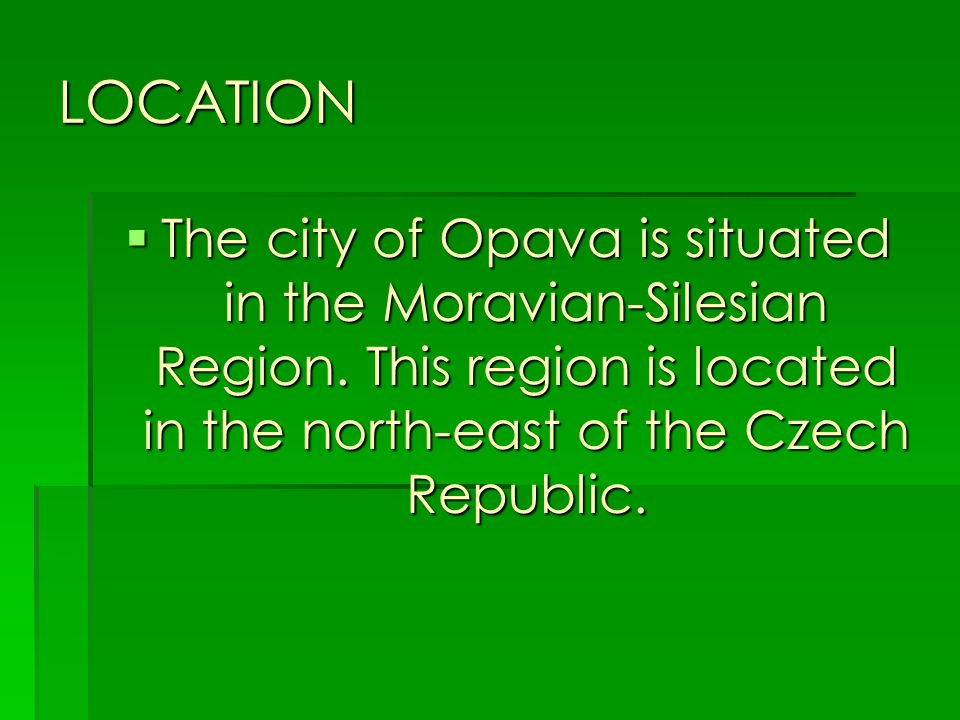 LOCATION The city of Opava is situated in the Moravian-Silesian Region.