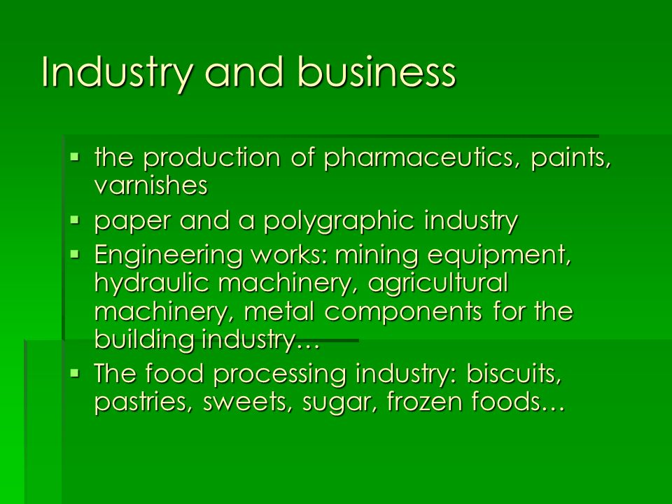 Industry and business the production of pharmaceutics, paints, varnishes. paper and a polygraphic industry.