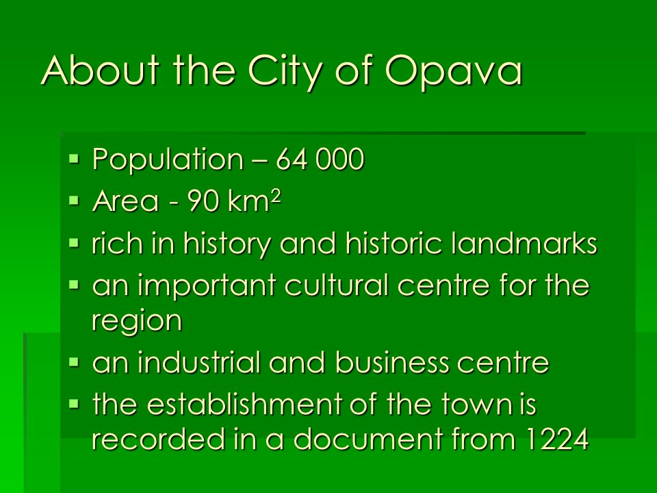 About the City of Opava Population – 64 000 Area - 90 km2