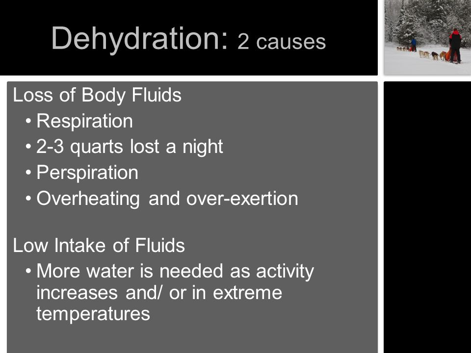 Dehydration: 2 causes Loss of Body Fluids Respiration