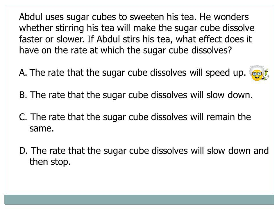 Abdul uses sugar cubes to sweeten his tea