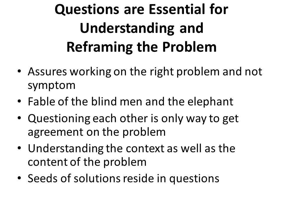 Questions are Essential for Understanding and Reframing the Problem