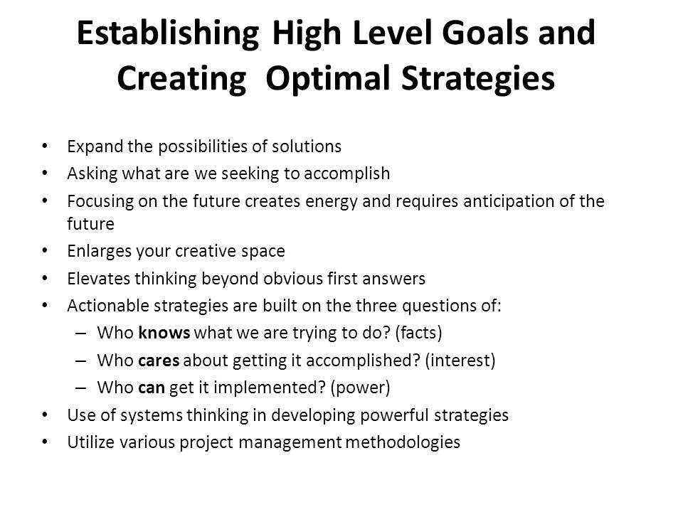 Establishing High Level Goals and Creating Optimal Strategies