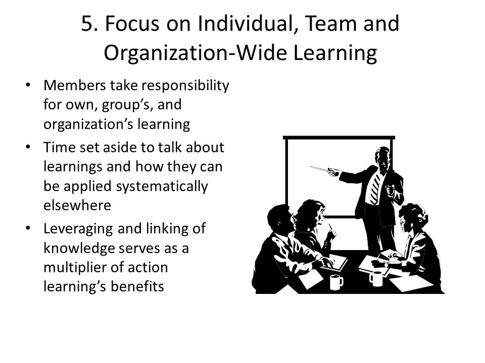 5. Focus on Individual, Team and Organization-Wide Learning