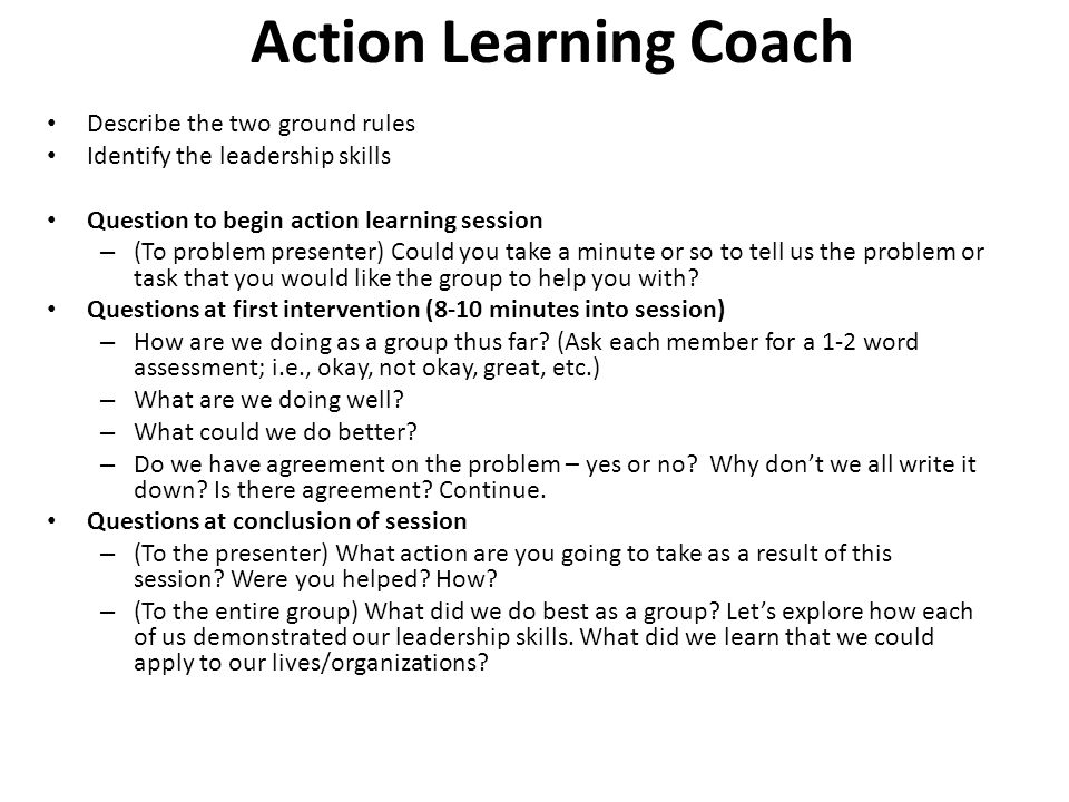 Action Learning Coach Describe the two ground rules