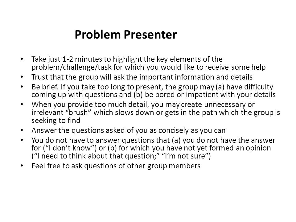 Problem Presenter Take just 1-2 minutes to highlight the key elements of the problem/challenge/task for which you would like to receive some help.