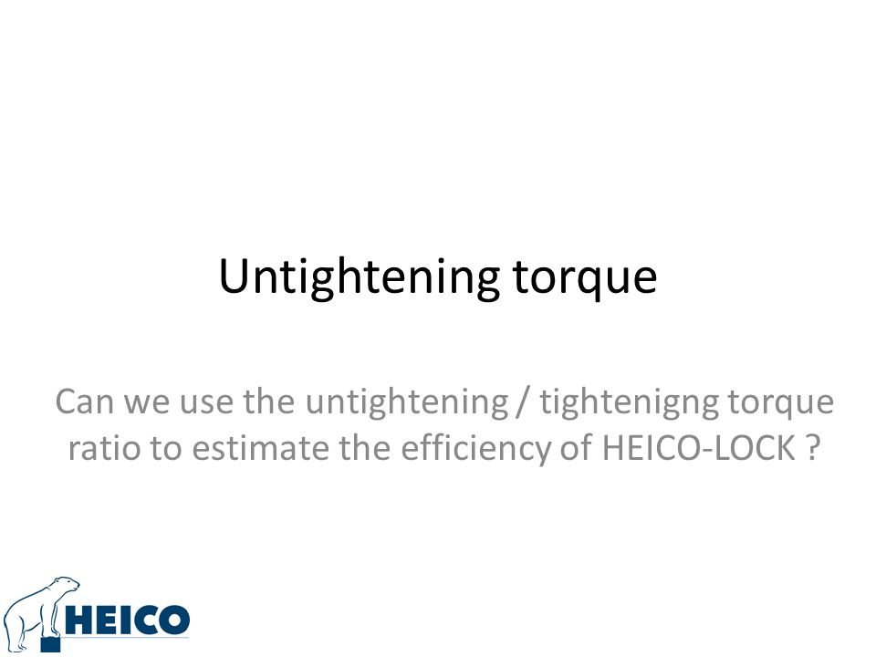 Untightening torque Can we use the untightening / tightenigng torque ratio to estimate the efficiency of HEICO-LOCK