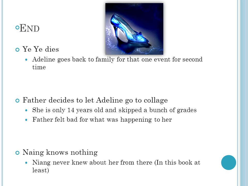End Ye Ye dies Father decides to let Adeline go to collage