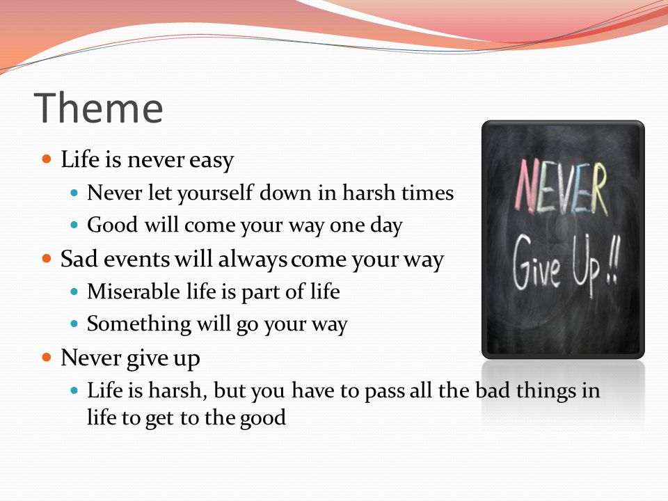 Theme Life is never easy Sad events will always come your way