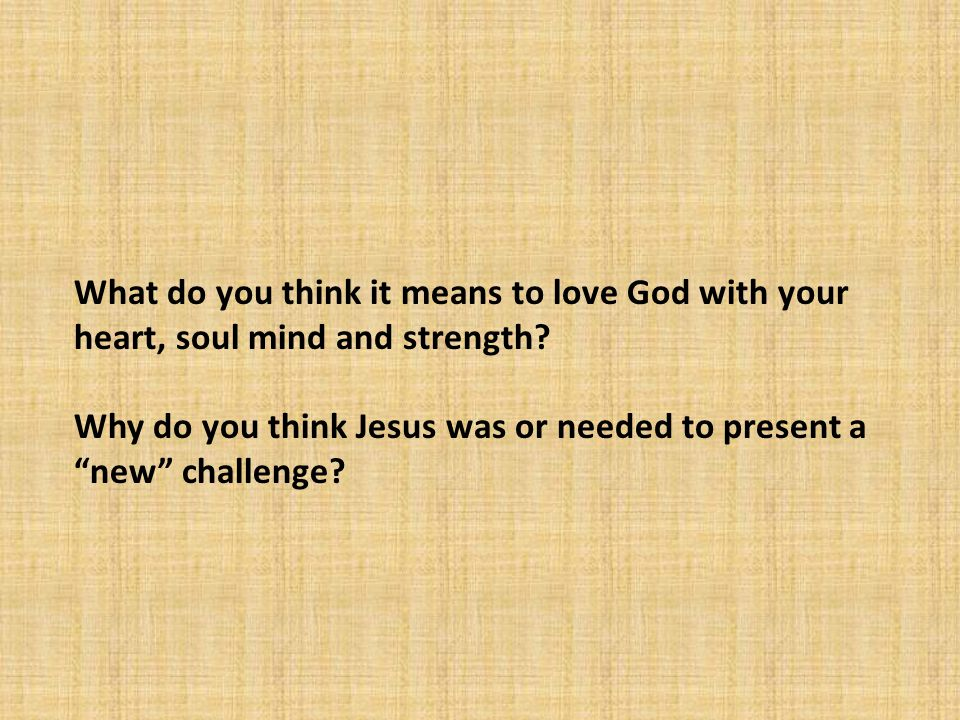What do you think it means to love God with your heart, soul mind and strength